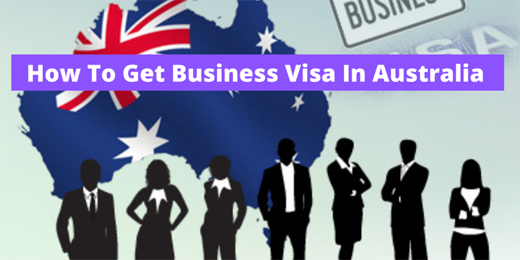 How To Get Business Visa In Australia
